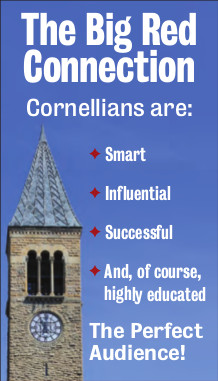 The Big Red connection -- Cornellians are smart, influential, successful. Advertise to them.