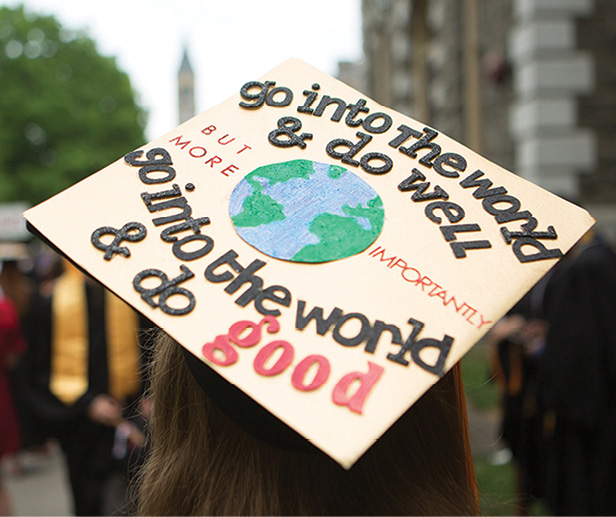 "A mortarboard that reads: ""go into the world & do well BUT MORE IMPORTANTLY go into the world & do good"""